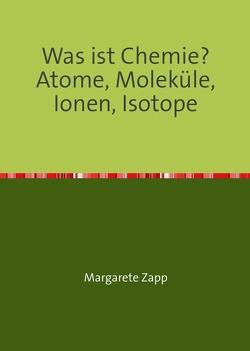 Was ist Chemie Atome, Moleküle, Ionen, Isotope von Zapp,  Margarete