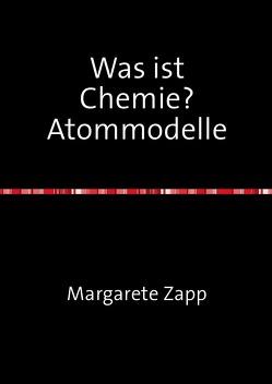 Was ist Chemie? Atommodelle von Zapp,  Margarete