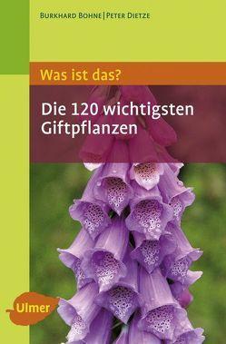 Was ist das – Die 120 wichtigsten Giftpflanzen von Bohne,  Burkhard, Dietze,  Peter