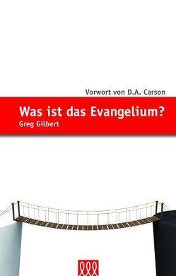 Was ist das Evangelium? von Gilbert,  Greg