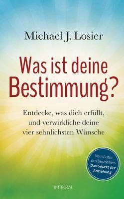 Was ist deine Bestimmung? von Lehner,  Jochen, Losier,  Michael J.