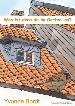Was ist denn da im Garten los? von Bordt,  Yvonne, von Soisses,  Franz
