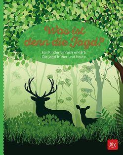 Was ist denn die Jagd? von Paxmann,  Christine, Schmid,  Susanne, Volland,  Jacques And.