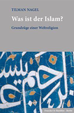 Was ist der Islam? von Nagel,  Tilman