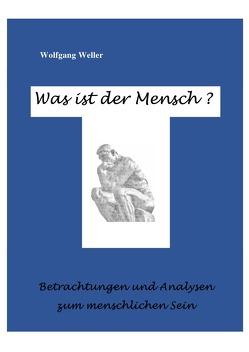 Was ist der Mensch? von Weller,  Prof. Dr.,  Wolfgang