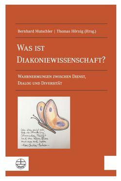 Was ist Diakoniewissenschaft? von Hörnig,  Thomas, Mutschler,  Bernhard