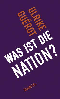 Was ist die Nation? von Guérot,  Ulrike