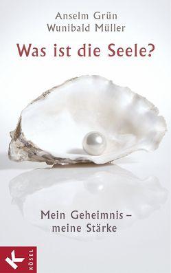 Was ist die Seele? von Grün,  Anselm, Müller,  Wunibald