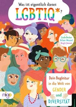 Was ist eigentlich dieses LGBTIQ*? von Becker,  Linda, Jansen,  Birgit, Wenzel,  Julian