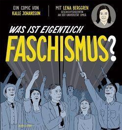Was ist eigentlich Faschismus? von Berggren,  Lena, Johansson,  Kalle