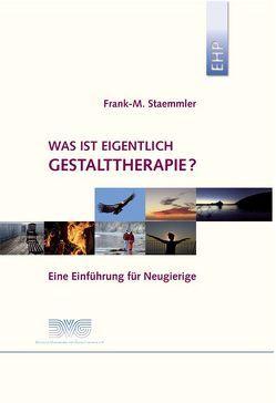 Was ist eigentlich Gestalttherapie? von Deutsche Vereinigung f. Gestalttherapie, Engelmann,  Sabine, Staemmler,  Frank-M.