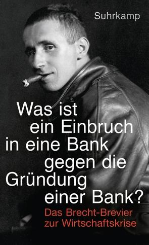 »Was ist ein Einbruch in eine Bank gegen die Gründung einer Bank?« von Brecht,  Bertolt, Kindt,  Tom