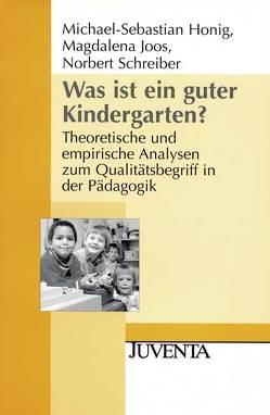 Was ist ein guter Kindergarten? von Honig,  Michael-Sebastian, Joos,  Magdalena, Schreiber,  Norbert