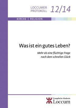 Was ist ein gutes Leben? von Hartung,  Gerald, Müller,  Monika C.M., Schaede,  Stephan