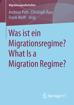 Was ist ein Migrationsregime? What Is a Migration Regime? von Pott,  Andreas, Rass,  Christoph, Wolff,  Frank