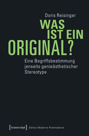 Was ist ein Original? von Reisinger,  Doris