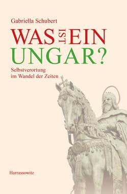 Was ist ein Ungar? von Schubert,  Gabriella