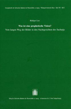 Was ist eine prophetische Vision? Vom langen Weg der Bilder in den Nachtgesichten des Sacharja von Lux,  Rüdiger
