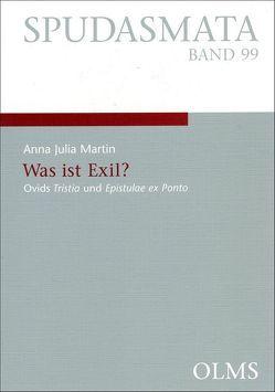 Was ist Exil? – Ovids Tristia und Epistulae ex Ponto von Martin,  Anna J