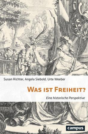 Was ist Freiheit? von Richter,  Susan, Siebold,  Angela, Weeber,  Urte