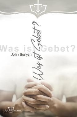 Was ist Gebet? von Bunyan,  John
