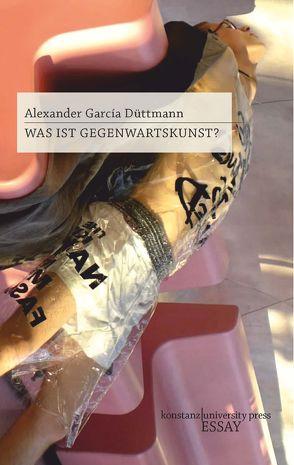 Was ist Gegenwartskunst? von Düttmann,  Alexander García
