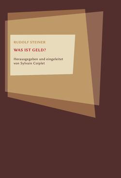 Was ist Geld? von Coiplet,  Sylvain, Steiner,  Rudolf