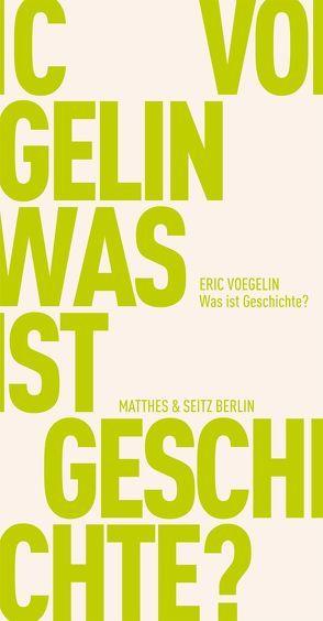 Was ist Geschichte? von Fischer-Barnicol,  Dora, Opitz,  Peter J, Voegelin,  Eric