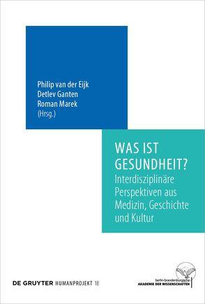 Was ist Gesundheit? von Eijk,  Philip, Ganten,  Detlev, Marek,  Roman