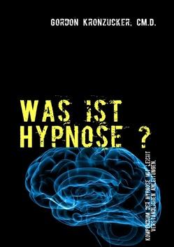Was ist Hypnose ? von Kronzucker,  Gordon