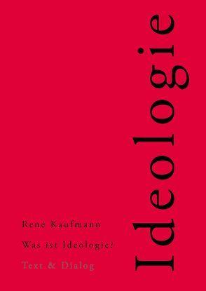 Was ist Ideologie? von Kaufmann,  René