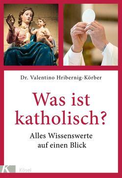 Was ist katholisch? von Hribernig-Körber,  Valentino, Karrenbrock,  Hans-Jörg