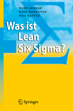 Was ist Lean Six Sigma? von George,  Michael L., Kastle,  Bill, Rowlands,  Dave