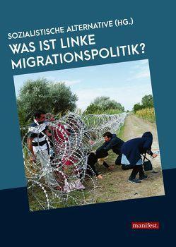 Was ist linke Migrationspolitik? von Sozialistische Alternative (HG.)