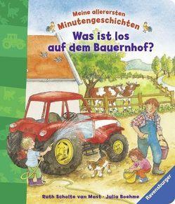 Was ist los auf dem Bauernhof? von Boehme,  Julia, Scholte van Mast,  Ruth