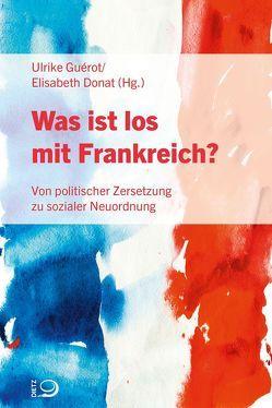 Was ist los mit Frankreich? von Donat,  Elisabeth, Guérot,  Ulrike