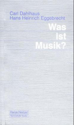 Was ist Musik? von Dahlhaus,  Carl, Eggebrecht,  Hans H, Schaal,  Richard