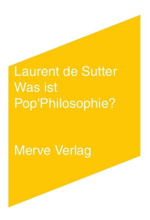 Was ist Pop'Philosophie? von de Sutter,  Laurent, Voullié,  Ronald