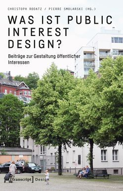 Was ist Public Interest Design? von Rodatz,  Christoph, Smolarski,  Pierre