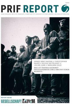 Was ist Radikalisierung? Präzisierungen eines umstrittenen Begriffs von Abbay Gaspar,  Hande, Daase,  Christopher, Deitelhoff,  Nicole, Junk,  Julian, Sold,  Manjana
