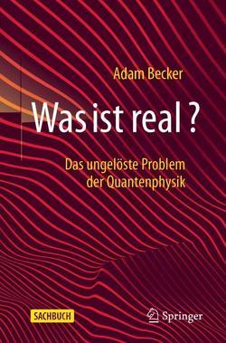 Was ist real? von Becker,  Adam, Gerl,  Bernhard