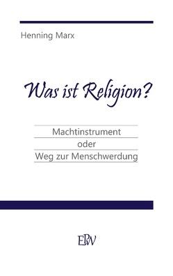 Was ist Religion? von Marx,  Henning