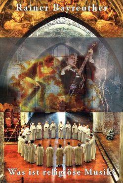 Was ist religiöse Musik? von Bayreuther,  Rainer