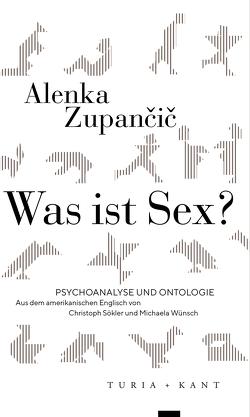 Was ist Sex? von Soekler,  Christoph, Wünsch,  Michaela, Zupancic,  Alenka