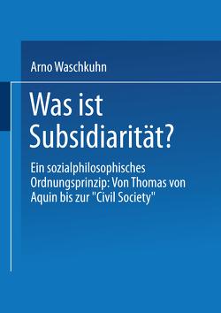 Was ist Subsidiarität? von Waschkuhn,  Arno