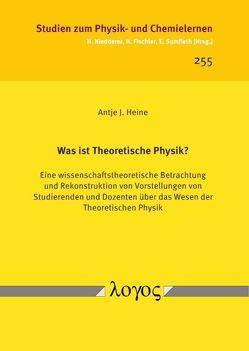 Was ist Theoretische Physik? von Heine,  Antje J.