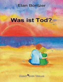 Was ist Tod? von Boritzer,  Etan, Forrest,  Nancy, Horbol,  Karl Ernst