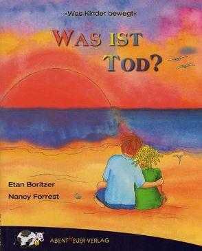 Was ist Tod? von Boritzer,  Etan, Forrest,  Nancy, Weiss,  Jochen
