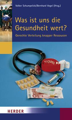Was ist uns die Gesundheit wert? von Schumpelick,  Volker, Vogel,  Bernhard