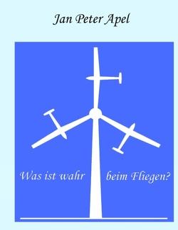 Was ist wahr beim Fliegen? von Apel,  Jan Peter